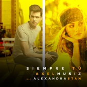 Siempre Tú (feat. Alexandra Stan) - Axel Muñiz