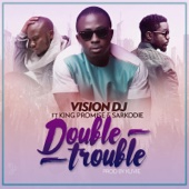 Vision DJ - Double Trouble (feat. King Promise & Sarkodie) artwork