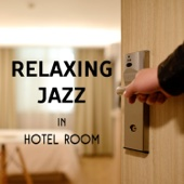 Relaxing Jazz in Hotel Room – Gentle Instrumental Songs, Jazz Lounge Music, Hotel Reception Background, Smooth Jazz
