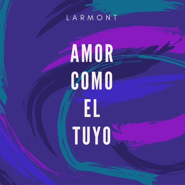 Amor Como El Tuyo - Single | Larmont