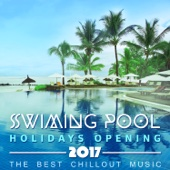 Swimming Pool: Holidays Opening 2017 - The Best Chillout Music, Beach Party, Cocktails and Relaximg Music