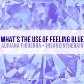 What's the Use of Feeling Blue (feat. Insaneintherain)