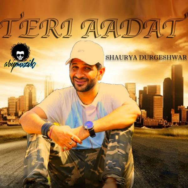 Teri Aadat - Single   Shaurya Durgeshwar