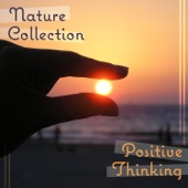 Nature Collection: Positive Thinking - Have a Good Day with New Age Music & Birds, Sea and Rain Sounds, Ambient Serenity