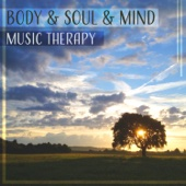Body & Soul & Mind – Music Therapy: Mindfulness Meditation, Healing Relaxation, Calming Sound of Nature & Yoga Time