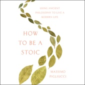 How to Be a Stoic: Using Ancient Philosophy to Live a Modern Life (Unabridged) - Massimo Pigliucci Cover Art