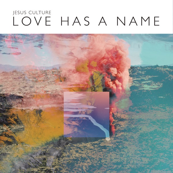 Love Has a Name Deluxe Live Jesus Culture CD cover