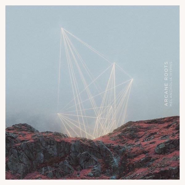 Arcane Roots - Melancholia Hymns (2017)