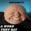 S E C U R I T Y - A Word They Say