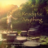 Ready for Anything – Peaceful Emotional Songs to Relax Your Mind, Reduce Anxiety & Meditate