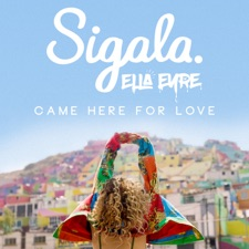 Came Here For Love by Sigala feat. Ella Eyre
