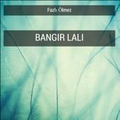Bangır Lali - Fazlı ölmez