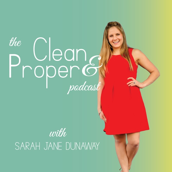 The Clean & Proper Podcast