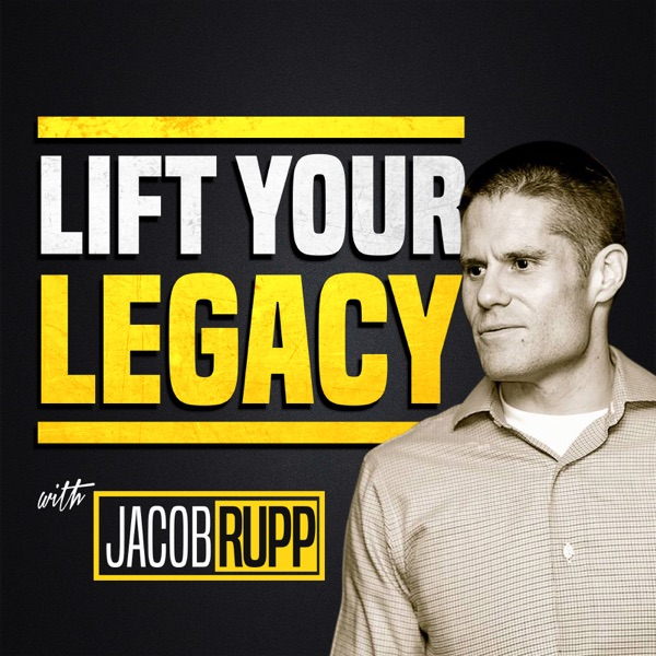 Lift Your Legacy Podcast with Jacob Rupp