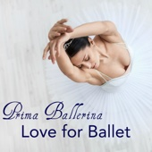 Prima Ballerina, Love for Ballet – Instrumental Music for Ballet Classes and Choreography
