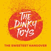 The Dinky Toys - The Sweetest Hangover artwork