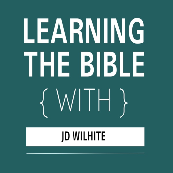 Learning the Bible with JD Wilhite