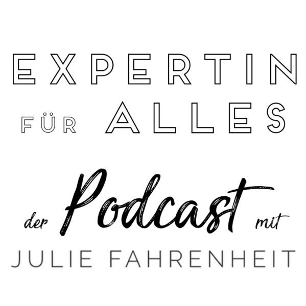 Expertin für Alles - der Podcast mit Julie Fahrenheit