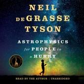 Astrophysics for People in a Hurry (Unabridged) - Neil de Grasse Tyson