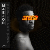 What Do You Want - Maejor