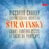 Riccardo Chailly & Lucerne Festival Orchestra - Stravinsky: Le sacre du printemps - Chant funèbre  artwork