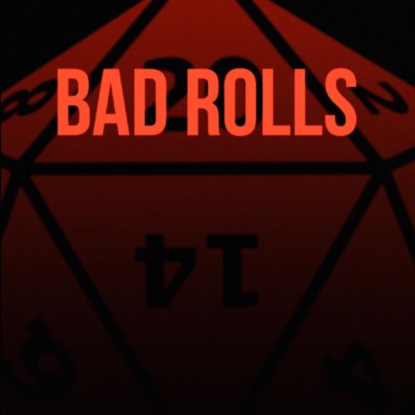 Bad Rolls.