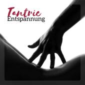 Tantric Entspannung - Musik für die Massage, Intime Stimmung, Kamasutra, Sex Tantric, Liebhaber Zone