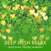 Deep Irish Relax: Soothing Celtic Ambient, Harp, Flute and Guitar for Wellness Spa and Massage