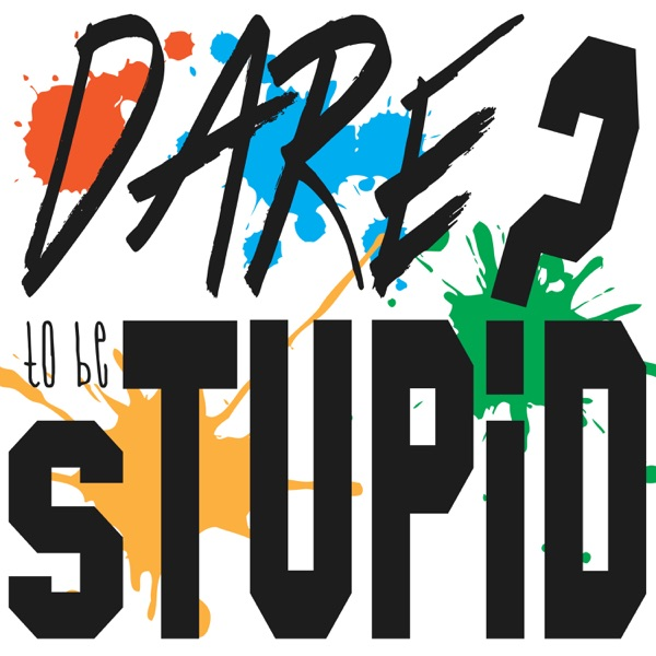Dare to be Stupid