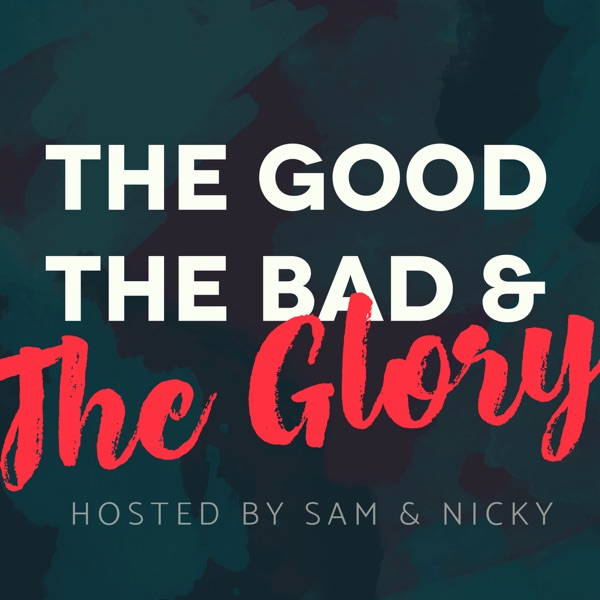 The Good, The Bad & The Glory