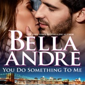 Bella Andre - You Do Something To Me (New York Sullivans #3) (The Sullivans Book 17) (Unabridged)  artwork