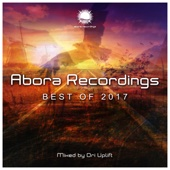 Abora Recordings: Best of 2017 (Mixed by Ori Uplift)
