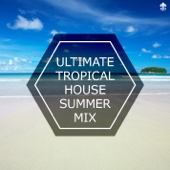 Ultimate Tropical House Summer Mix - Various Artists