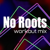 No Roots (Extended Workout Mix)
