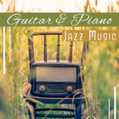 Guitar & Piano: Jazz Music - Instrumental Background for Relaxation, Smooth Jazz Ambient
