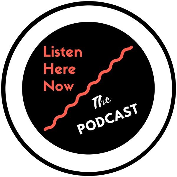 ListenHereNow: The Podcast