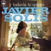Y Todavía Te Quiero, Javier Solis