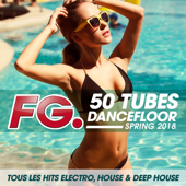 50 tubes Dancefloor Spring 2018 (by FG) : Tous les hits électro, house & deep house