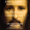 Bart D. Ehrman - The Triumph of Christianity: How a Forbidden Religion Swept the World (Unabridged)  artwork