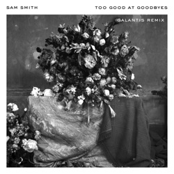 View album Too Good at Goodbyes (Galantis Remix) - Single