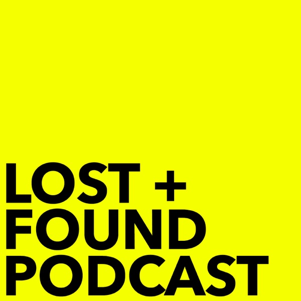 LOST + FOUND PODCAST