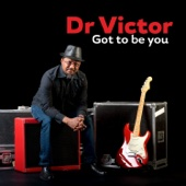 Got to Be You - Dr. Victor