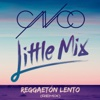 4. Reggaetón Lento (Remix) - CNCO & Little Mix