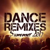 Dance Remixes Summer Hits 2017 - Various Artists