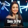 Sanu Ek Pal Acoustic Female From T Series Acoustics Single