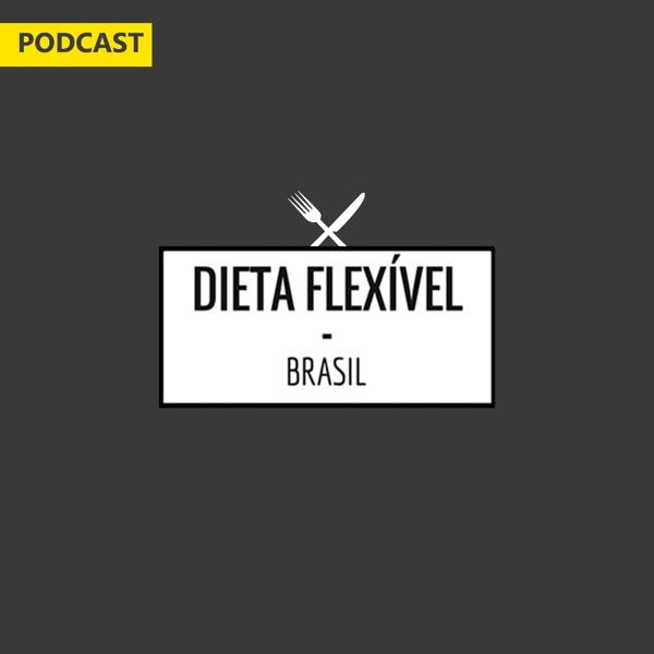Dieta Flexível Brasil Podcast
