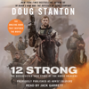 Doug Stanton - 12 Strong: The Declassified True Story of the Horse Soldiers (Unabridged)  artwork