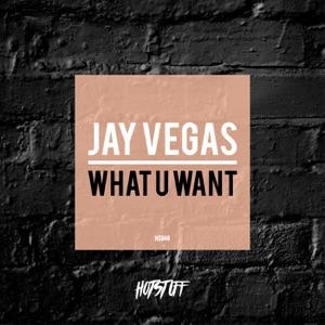 Jay Vegas - What U Want
