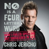 Chris Jericho - No Is a Four-Letter Word: How I Failed Spelling but Succeeded in Life (Unabridged)  artwork