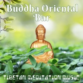 Buddha Oriental Bar: Tibetan Meditation Music, Tibetan Bowls & Bells, Chakra Balancing, Reiki Healing